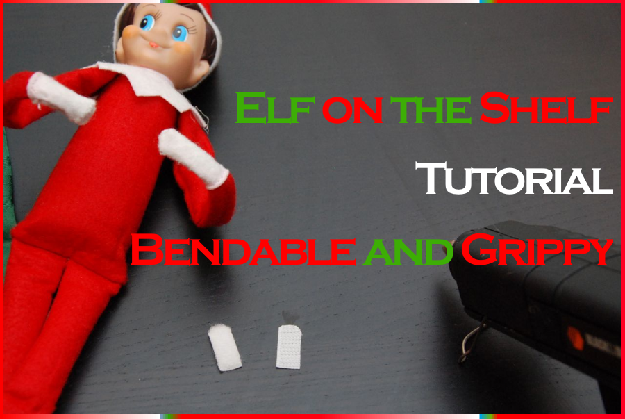 crafty stuff make your elf on the shelf bendable and grippy tutorial