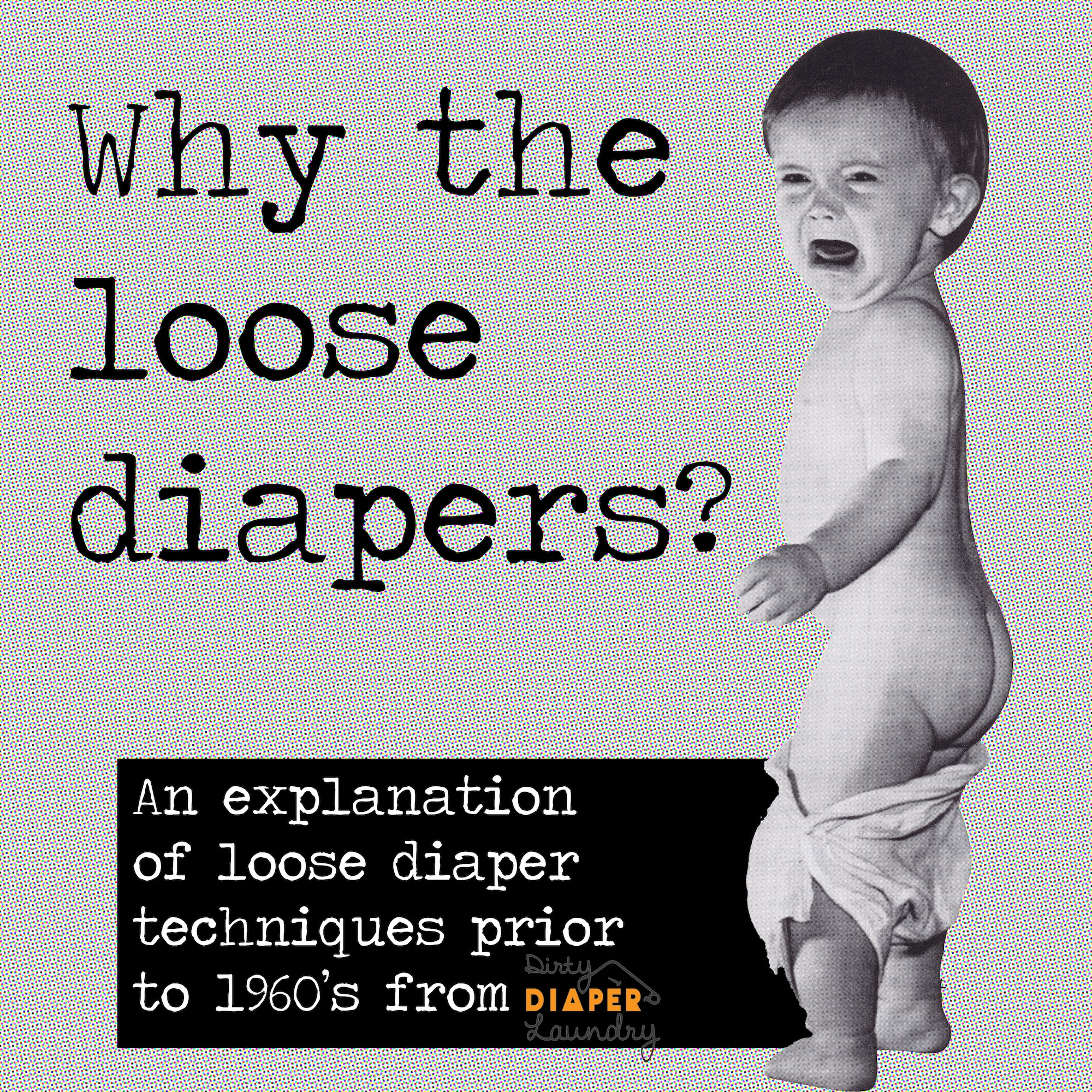 Why the loose diaper? www.dirtydiaperlaundry.com explains why diapers were worn loosely by babies in old photographs.